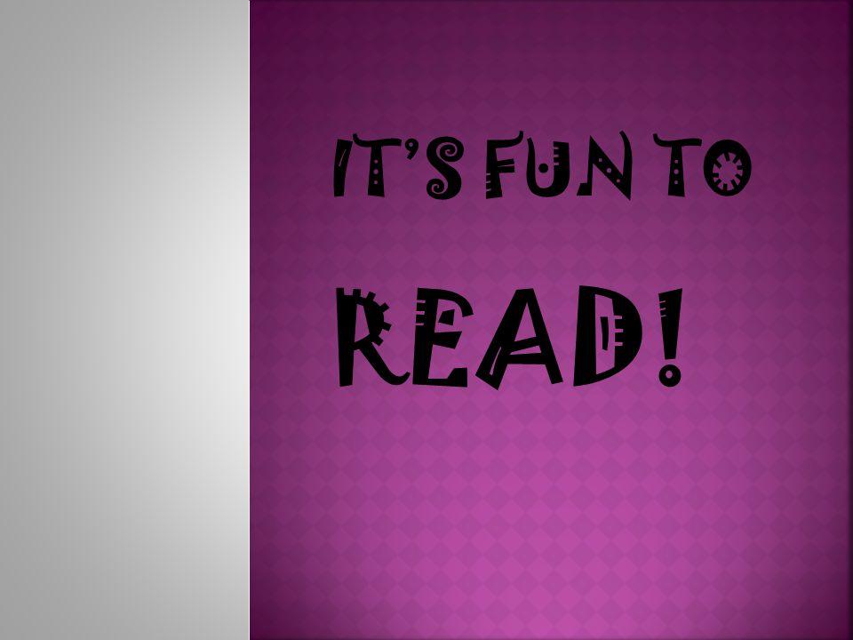 IT'S FUN TO READ!
