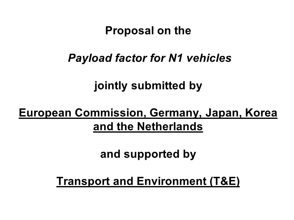 Proposal on the Payload factor for N1 vehicles jointly submitted by European Commission, Germany, Japan, Korea and the Netherlands and supported by Transport and Environment (T&E)