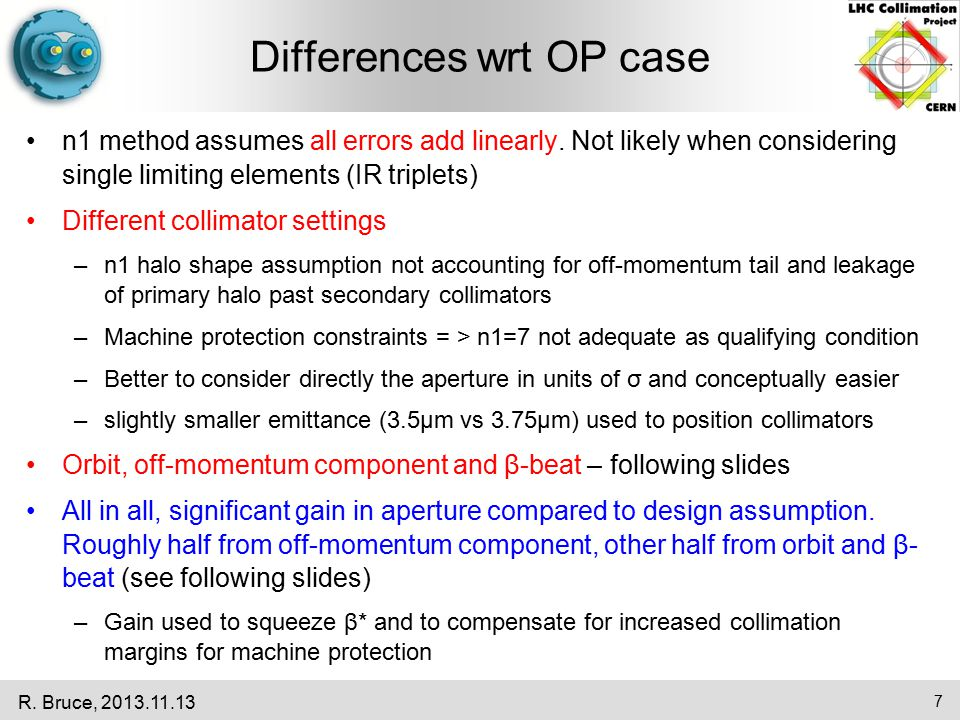 Differences wrt OP case n1 method assumes all errors add linearly. Not likely when considering single limiting elements (IR triplets) Different collim