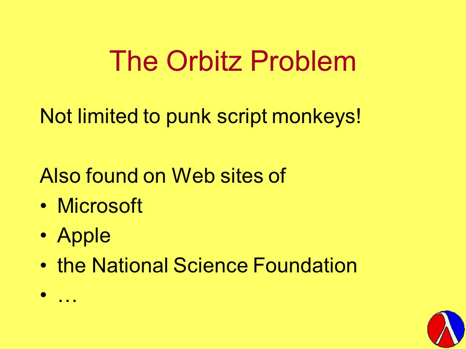 The Orbitz Problem Not limited to punk script monkeys! Also found on Web sites of Microsoft Apple the National Science Foundation …