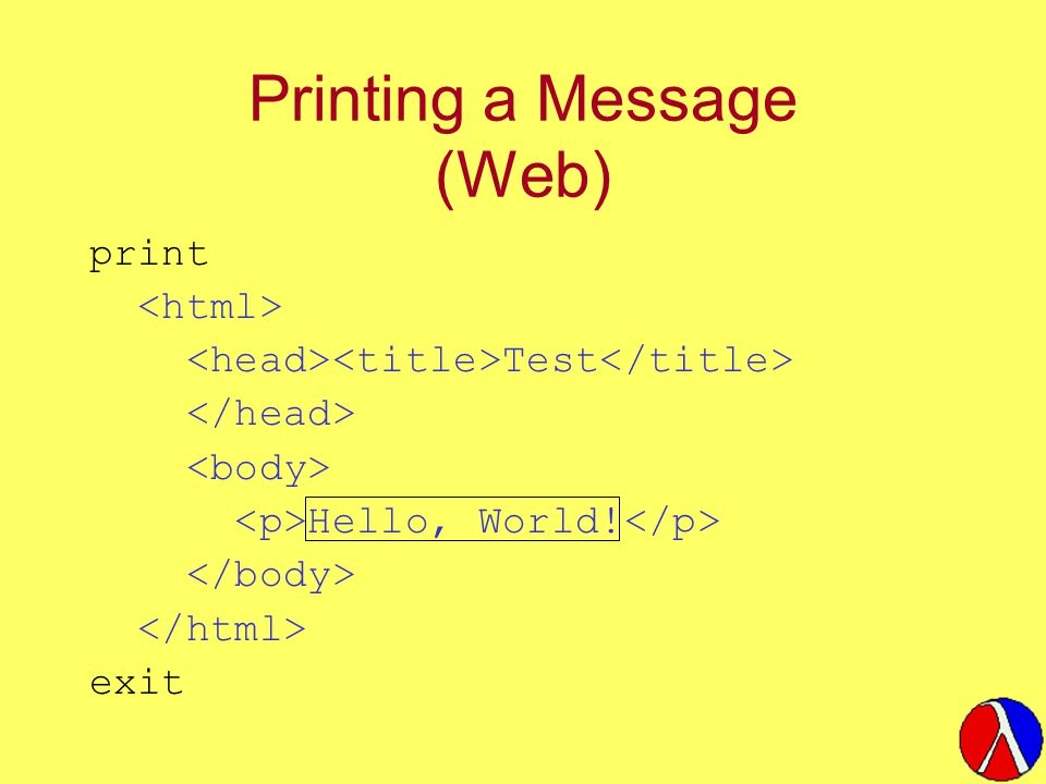 Printing a Message (Web) print Test Hello, World! exit