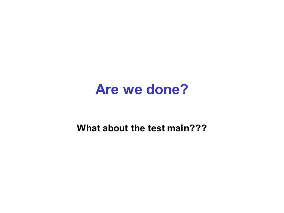 Are we done What about the test main