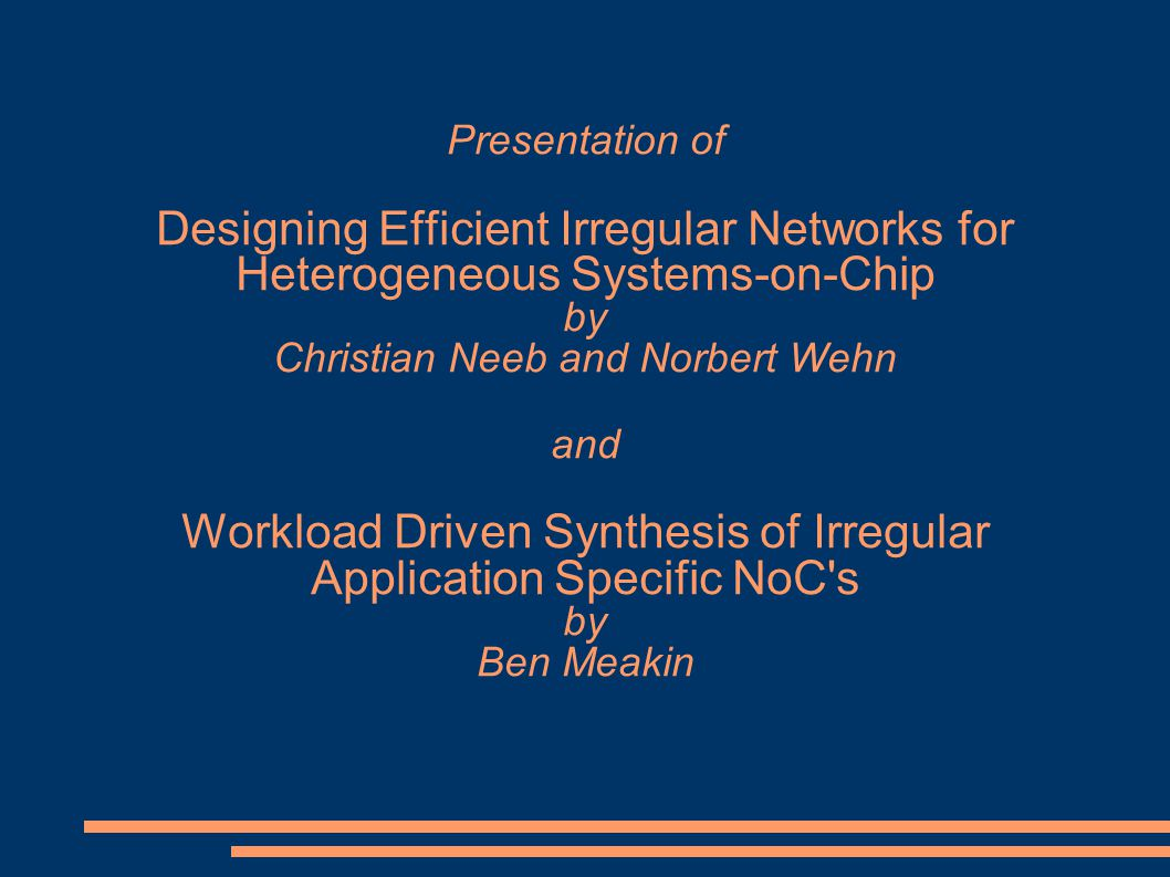 Workload Driven Synthesis of Irregular Application-Specific NoC s Ben Meakin meakin@cs.utah.edu