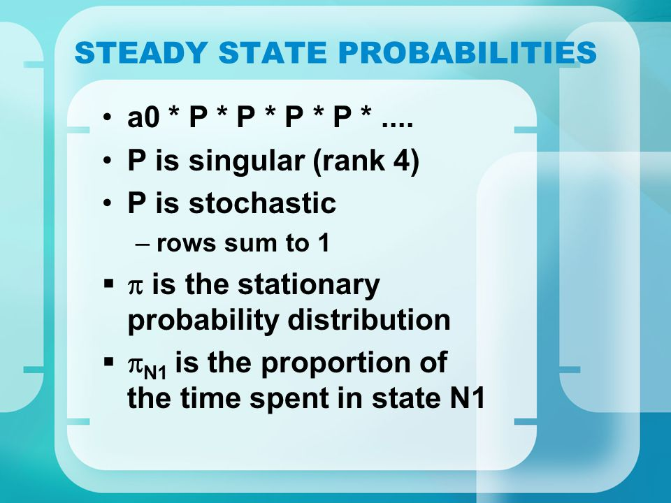 STEADY STATE PROBABILITIES a0 * P * P * P * P *....