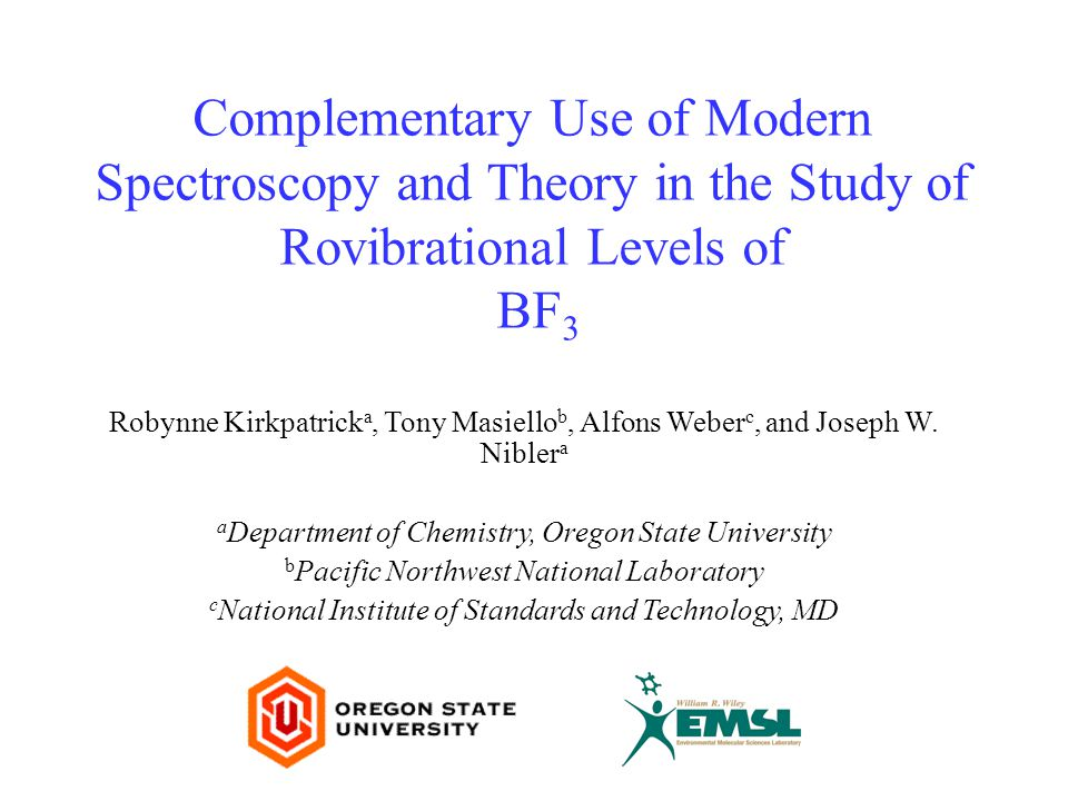 Complementary Use of Modern Spectroscopy and Theory in the Study of Rovibrational Levels of BF 3 Robynne Kirkpatrick a, Tony Masiello b, Alfons Weber c, and Joseph W.