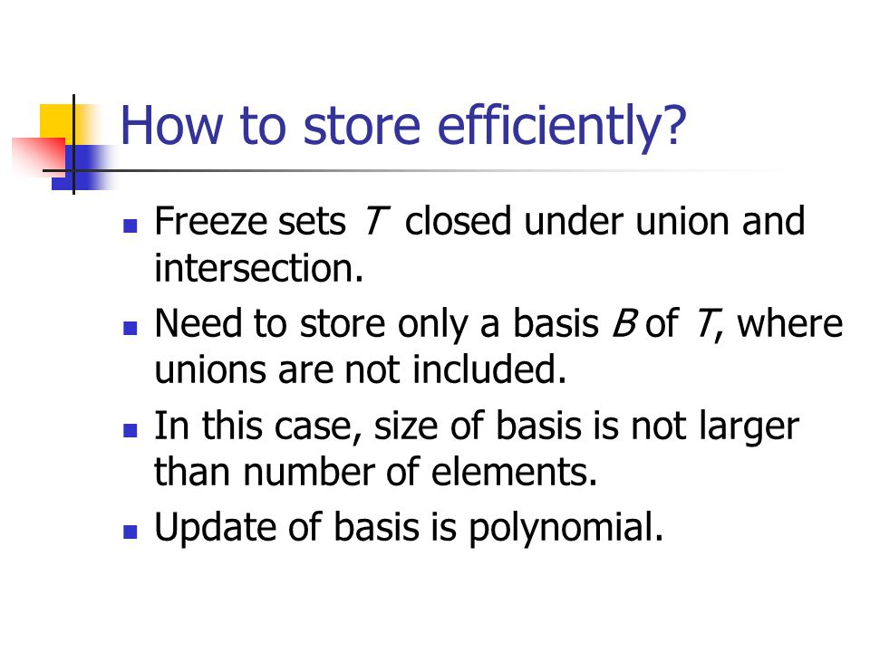 How to store efficiently. Freeze sets T closed under union and intersection.