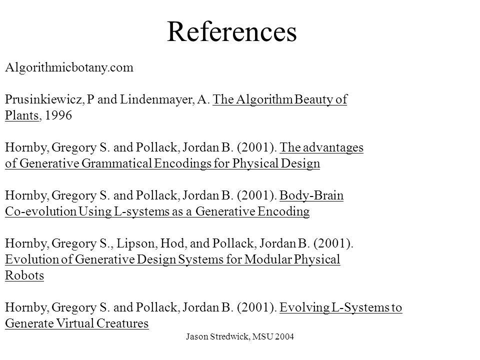 Jason Stredwick, MSU 2004 References Algorithmicbotany.com Prusinkiewicz, P and Lindenmayer, A.