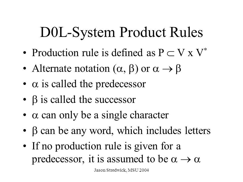 Jason Stredwick, MSU 2004 Mutation Original: P0(n0, n1) : n0 > 5.0  { a(1.0)b(2.0) }(n1) n0 > 2.0  [ P1(n1 - 1.0, n0 / 2.0) ] Mutate symbol: P0(n0, n1) : n0 > 7.0  { c(1.0)b(2.0) }(n1) n0 > 2.0  [ P1(n1 - 1.0, n0 / 2.0) ] Mutate random symbol (removed b(2.0)): P0(n0, n1) : n0 > 5.0  { a(1.0) }(n1) n0 > 2.0  [ P1(n1 - 2.0, n0/2.0) ]