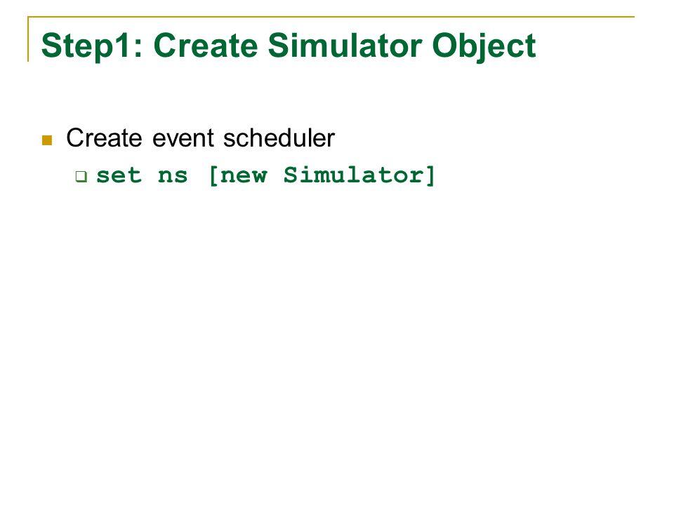 Step1: Create Simulator Object Create event scheduler  set ns [new Simulator]