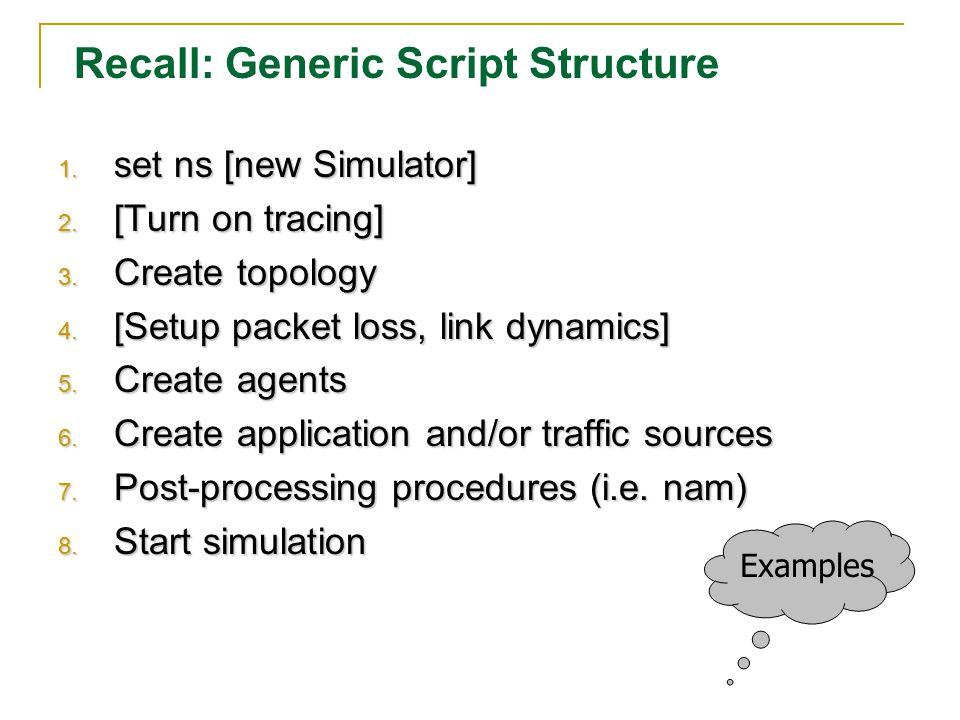 Recall: Generic Script Structure 1. set ns [new Simulator] 2.