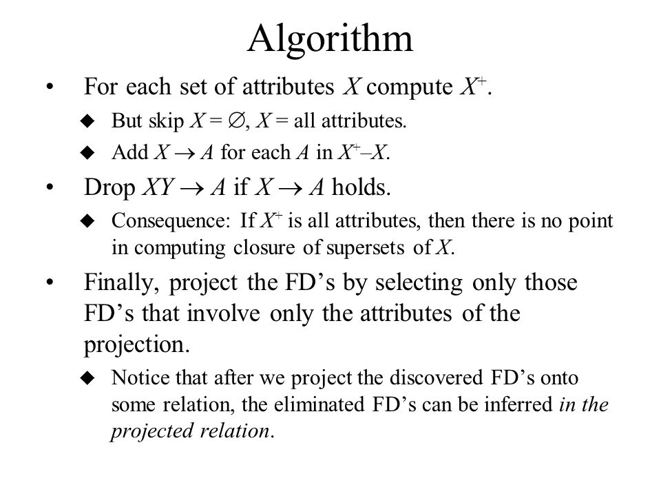 Algorithm For each set of attributes X compute X +.