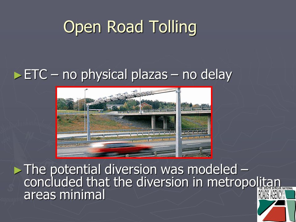 Open Road Tolling ► ETC – no physical plazas – no delay ► The potential diversion was modeled – concluded that the diversion in metropolitan areas minimal