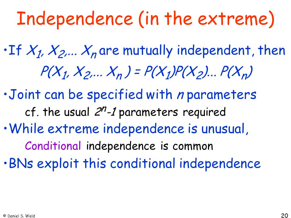 © Daniel S. Weld 20 Independence (in the extreme) If X 1, X 2,...