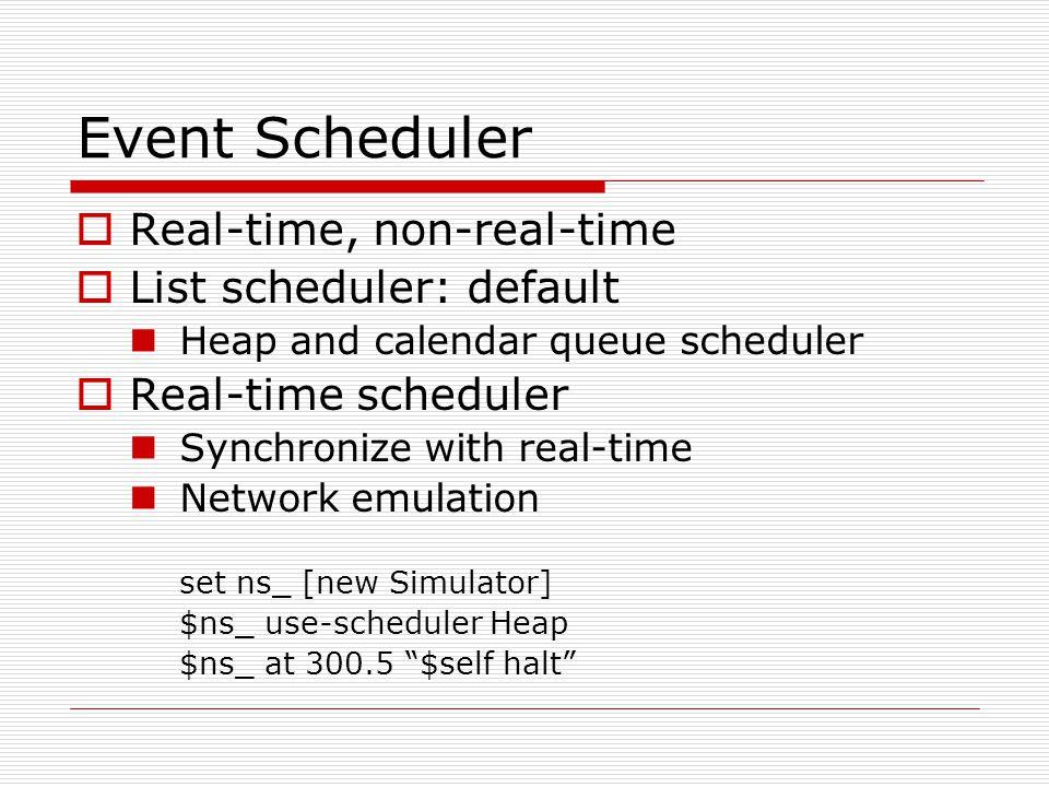 Event Scheduler  Real-time, non-real-time  List scheduler: default Heap and calendar queue scheduler  Real-time scheduler Synchronize with real-tim