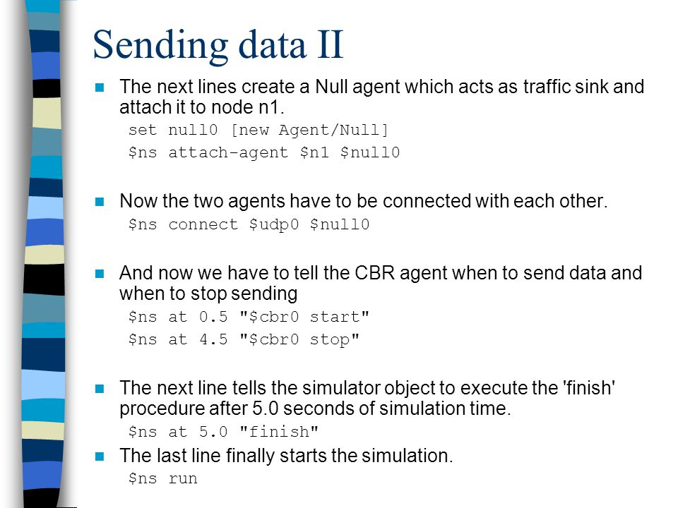 Sending data II The next lines create a Null agent which acts as traffic sink and attach it to node n1.