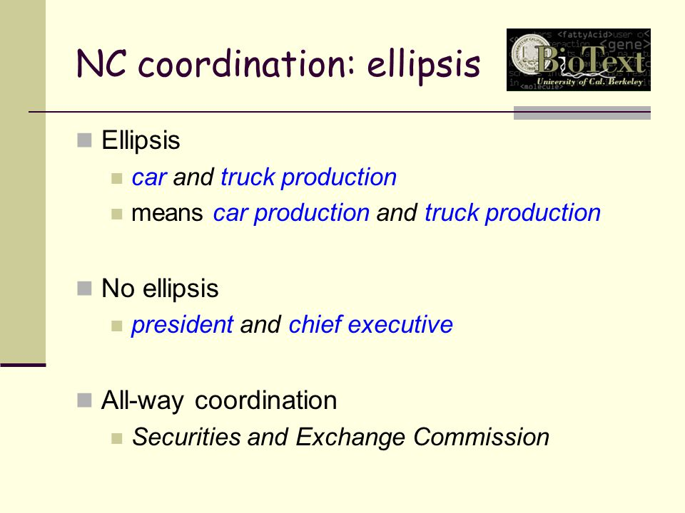 NC coordination: ellipsis Ellipsis car and truck production means car production and truck production No ellipsis president and chief executive All-way coordination Securities and Exchange Commission