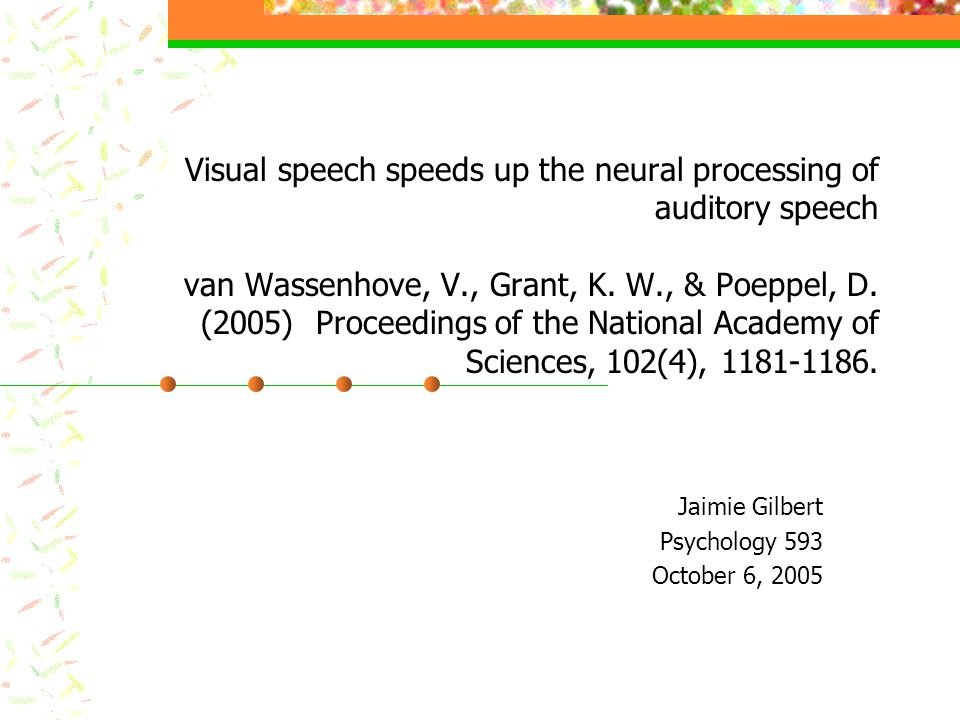Visual speech speeds up the neural processing of auditory speech van Wassenhove, V., Grant, K.