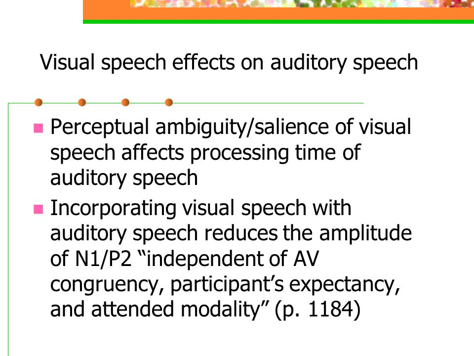Ecologically valid stimuli Suggest that AV speech processing is different from general multisensory integration due to the ecological validity of speech