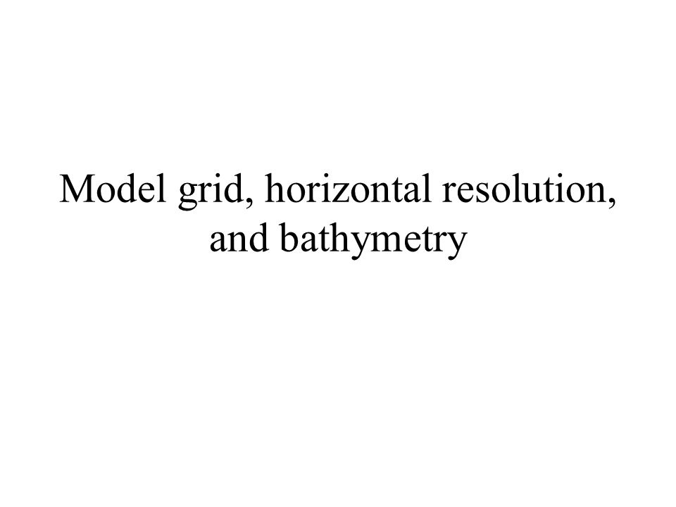 Model grid, horizontal resolution, and bathymetry