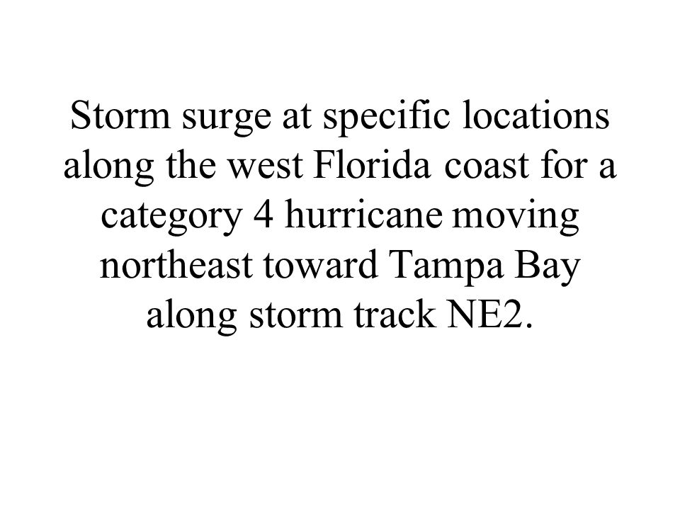 Storm surge at specific locations along the west Florida coast for a category 4 hurricane moving northeast toward Tampa Bay along storm track NE2.