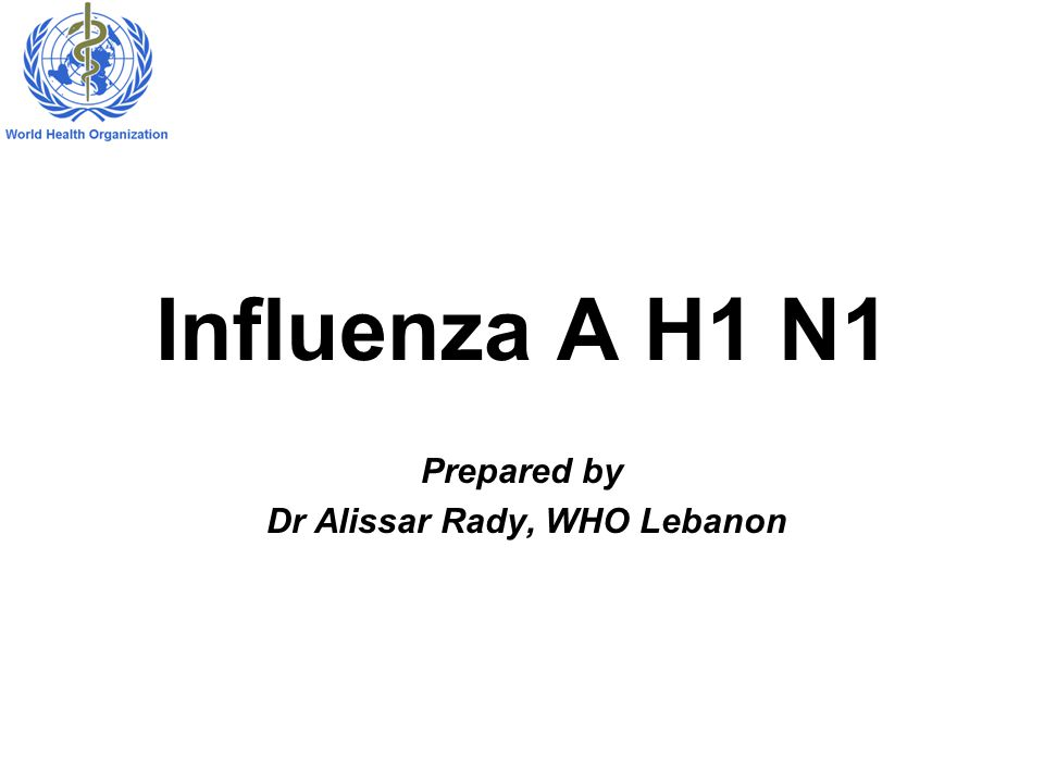Influenza A H1 N1 Prepared by Dr Alissar Rady, WHO Lebanon