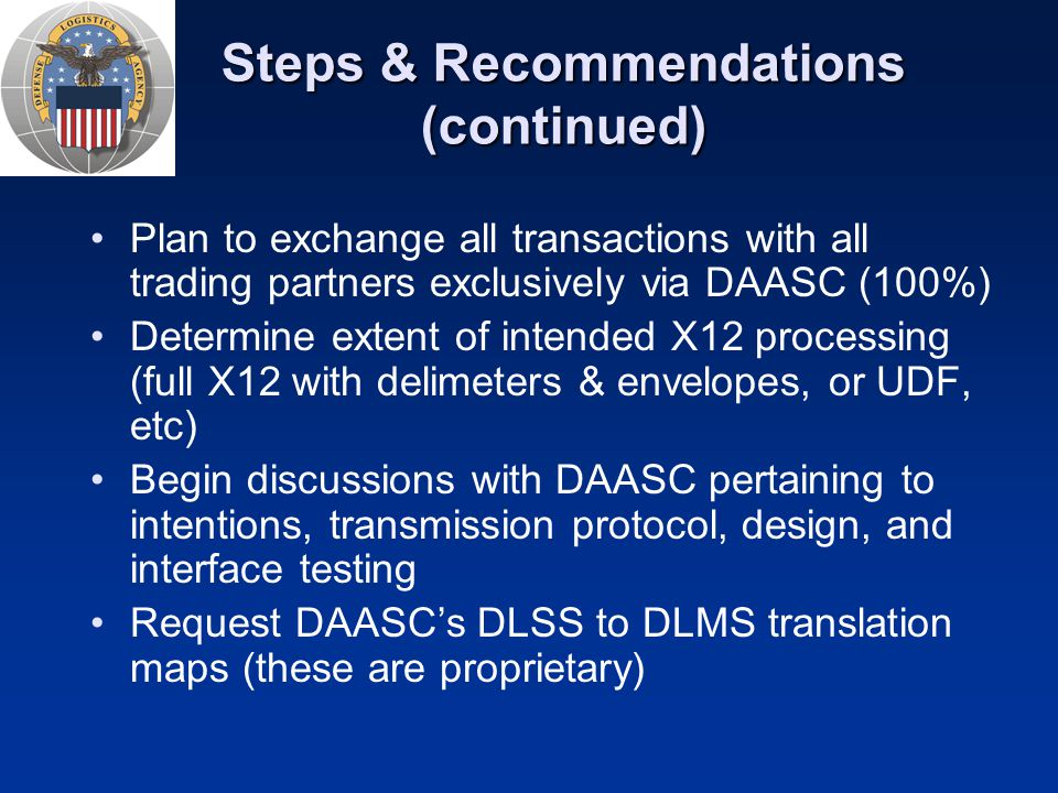 Steps & Recommendations (continued) Plan to exchange all transactions with all trading partners exclusively via DAASC (100%) Determine extent of inten