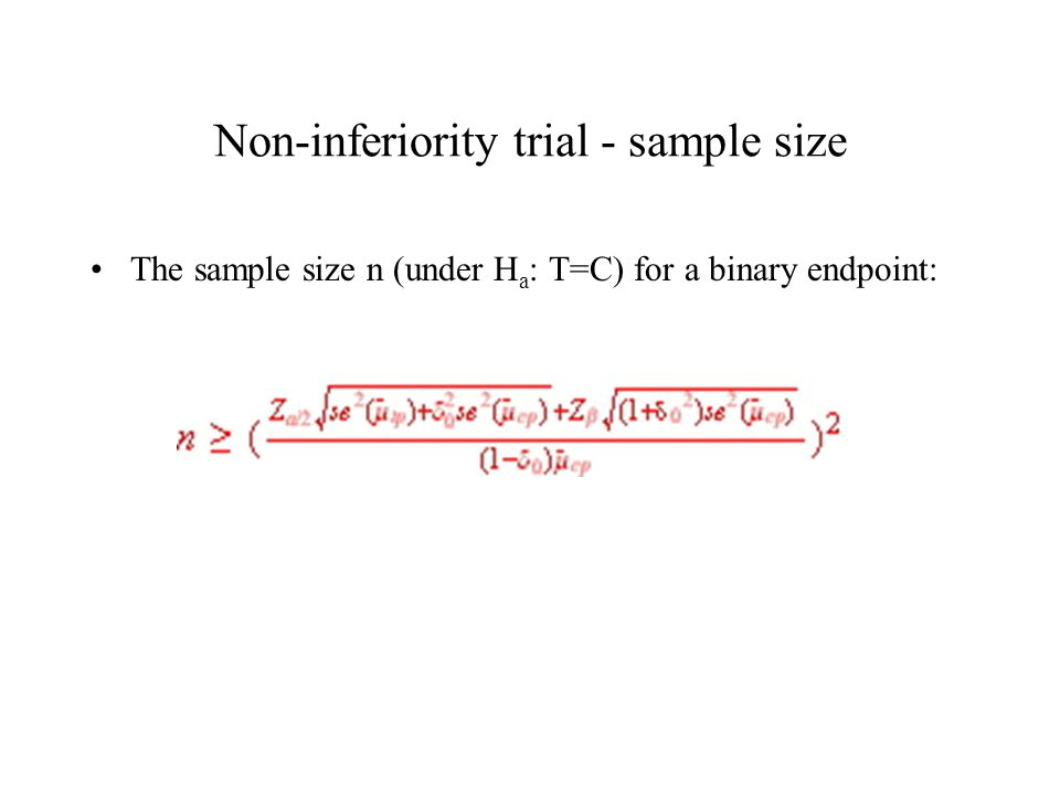 Non-inferiority trial - sample size The sample size n (under H a : T=C) for a binary endpoint: