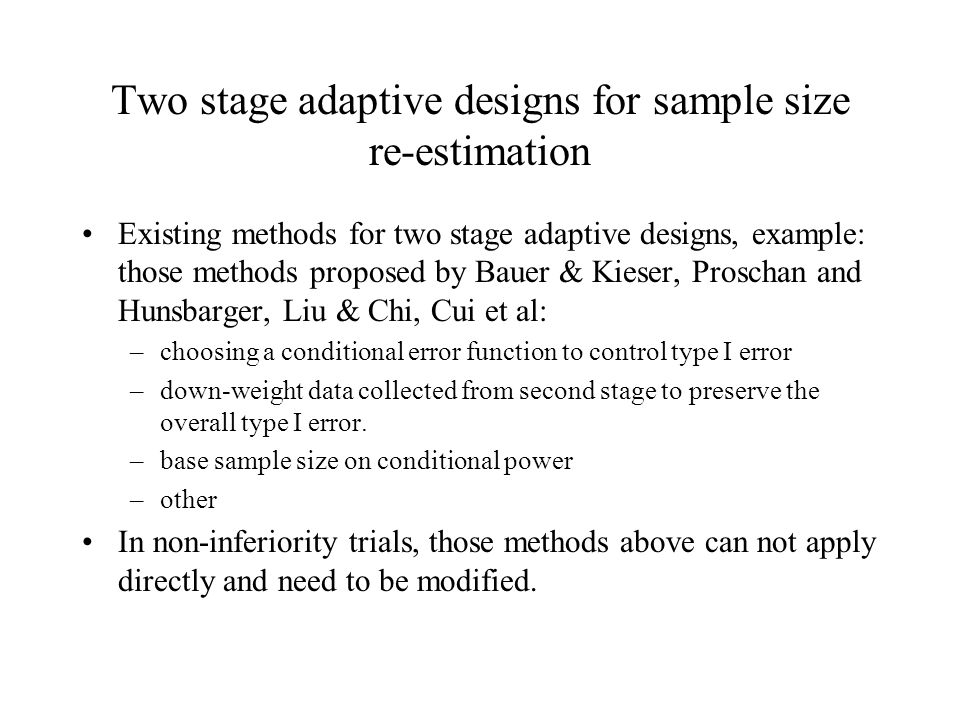 Two stage adaptive designs for sample size re-estimation Existing methods for two stage adaptive designs, example: those methods proposed by Bauer & K