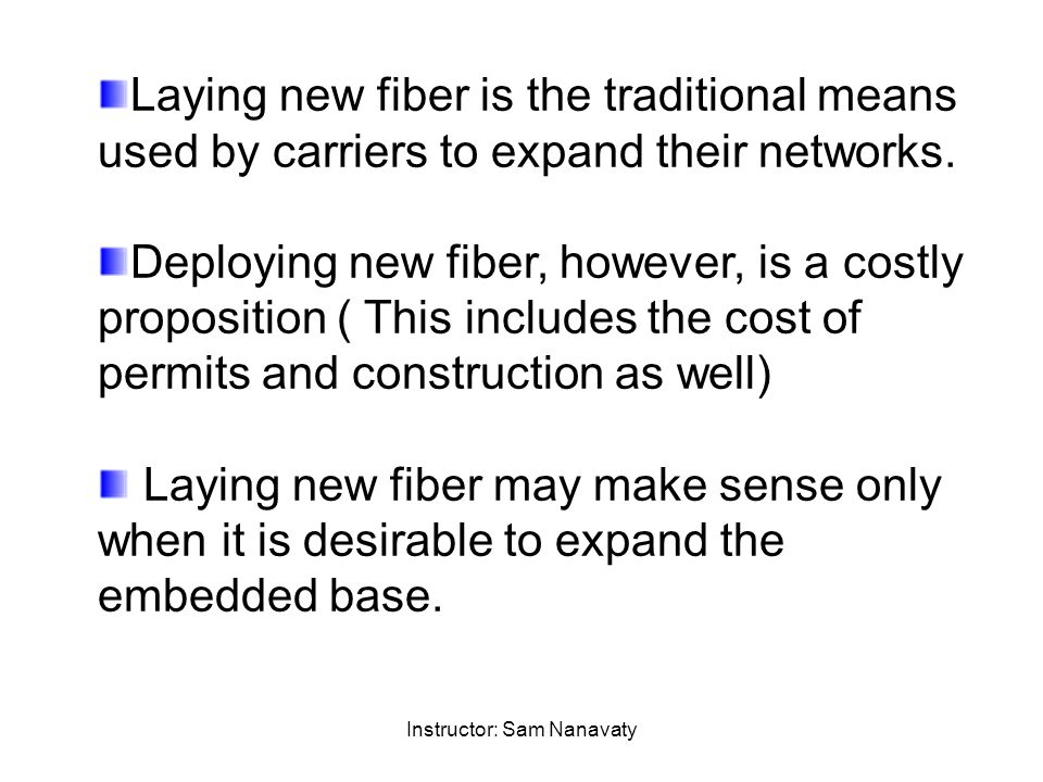 Instructor: Sam Nanavaty Laying new fiber is the traditional means used by carriers to expand their networks.
