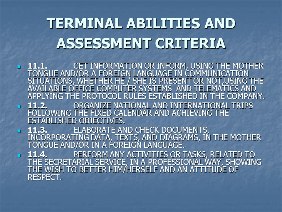 TERMINAL ABILITIES AND ASSESSMENT CRITERIA 11.1.GET INFORMATION OR INFORM, USING THE MOTHER TONGUE AND/OR A FOREIGN LANGUAGE IN COMMUNICATION SITUATIONS, WHETHER HE / SHE IS PRESENT OR NOT,USING THE AVAILABLE OFFICE COMPUTER SYSTEMS AND TELEMATICS AND APPLYING THE PROTOCOL RULES ESTABLISHED IN THE COMPANY.