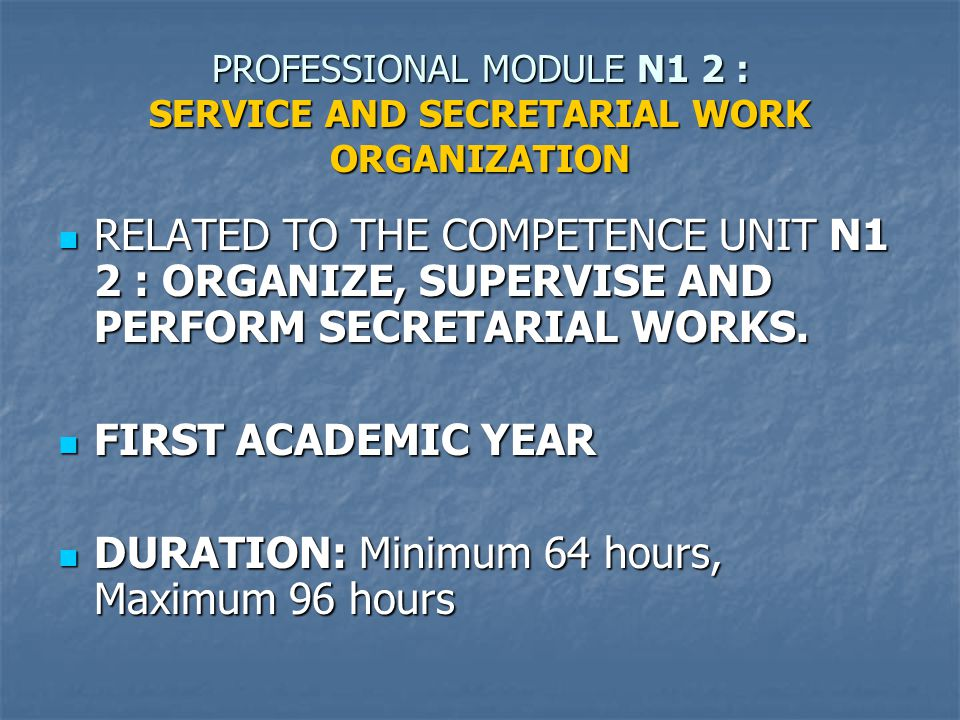 PROFESSIONAL MODULE N1 2 : SERVICE AND SECRETARIAL WORK ORGANIZATION RELATED TO THE COMPETENCE UNIT N1 2 : ORGANIZE, SUPERVISE AND PERFORM SECRETARIAL WORKS.