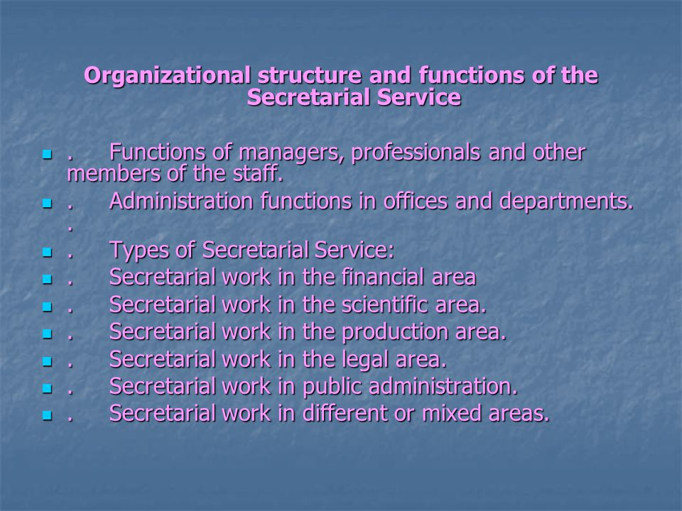 Organizational structure and functions of the Secretarial Service.Functions of managers, professionals and other members of the staff..Functions of managers, professionals and other members of the staff..Administration functions in offices and departments...Administration functions in offices and departments...Types of Secretarial Service:.Types of Secretarial Service:.