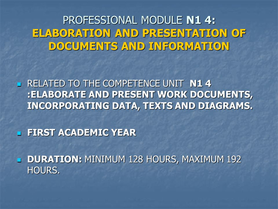 PROFESSIONAL MODULE N1 4: ELABORATION AND PRESENTATION OF DOCUMENTS AND INFORMATION RELATED TO THE COMPETENCE UNIT N1 4 :ELABORATE AND PRESENT WORK DOCUMENTS, INCORPORATING DATA, TEXTS AND DIAGRAMS.