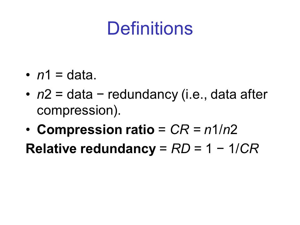 Definitions n1 = data. n2 = data − redundancy (i.e., data after compression).