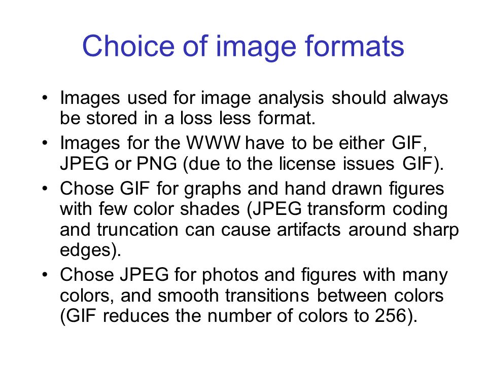 Choice of image formats Images used for image analysis should always be stored in a loss less format.
