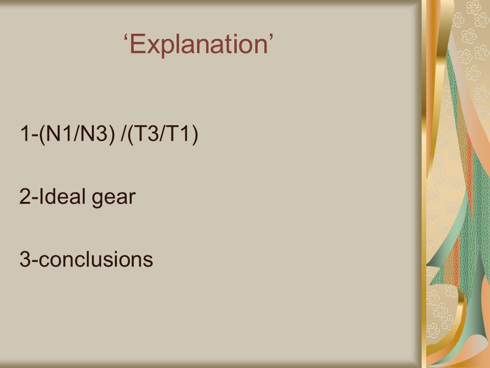 'Explanation' 1-(N1/N3) /(T3/T1) 2-Ideal gear 3-conclusions