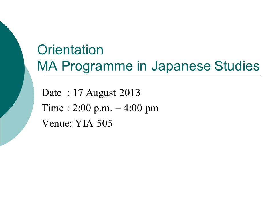 Orientation MA Programme in Japanese Studies Date : 17 August 2013 Time : 2:00 p.m.