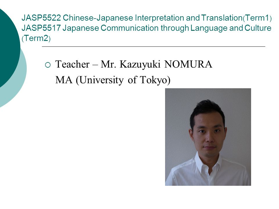 JASP5522 Chinese-Japanese Interpretation and Translation ( Term1 ) JASP5517 Japanese Communication through Language and Culture ( Term2 )  Teacher – Mr.