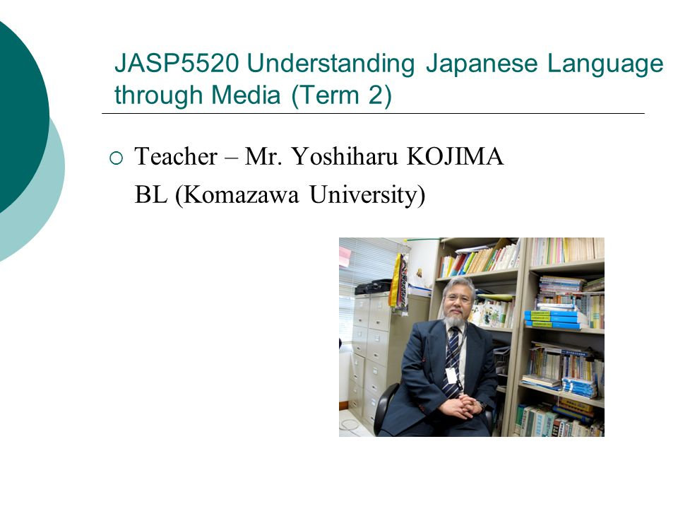JASP5520 Understanding Japanese Language through Media (Term 2)  Teacher – Mr.