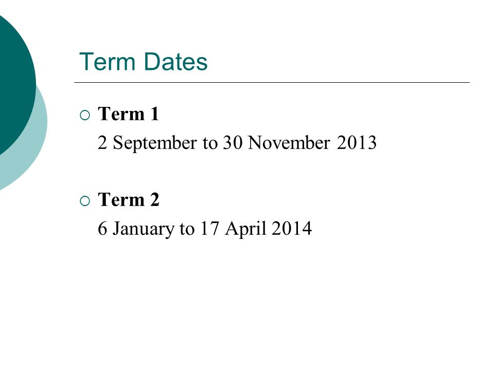 Term Dates  Term 1 2 September to 30 November 2013  Term 2 6 January to 17 April 2014