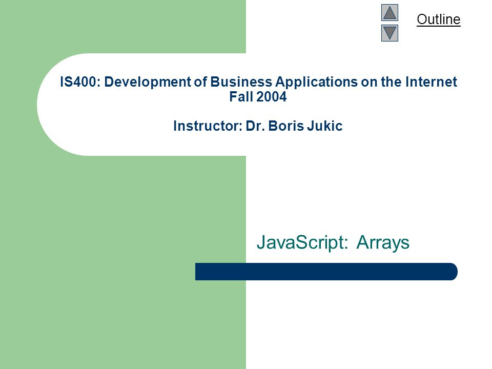 Outline IS400: Development of Business Applications on the Internet Fall 2004 Instructor: Dr.