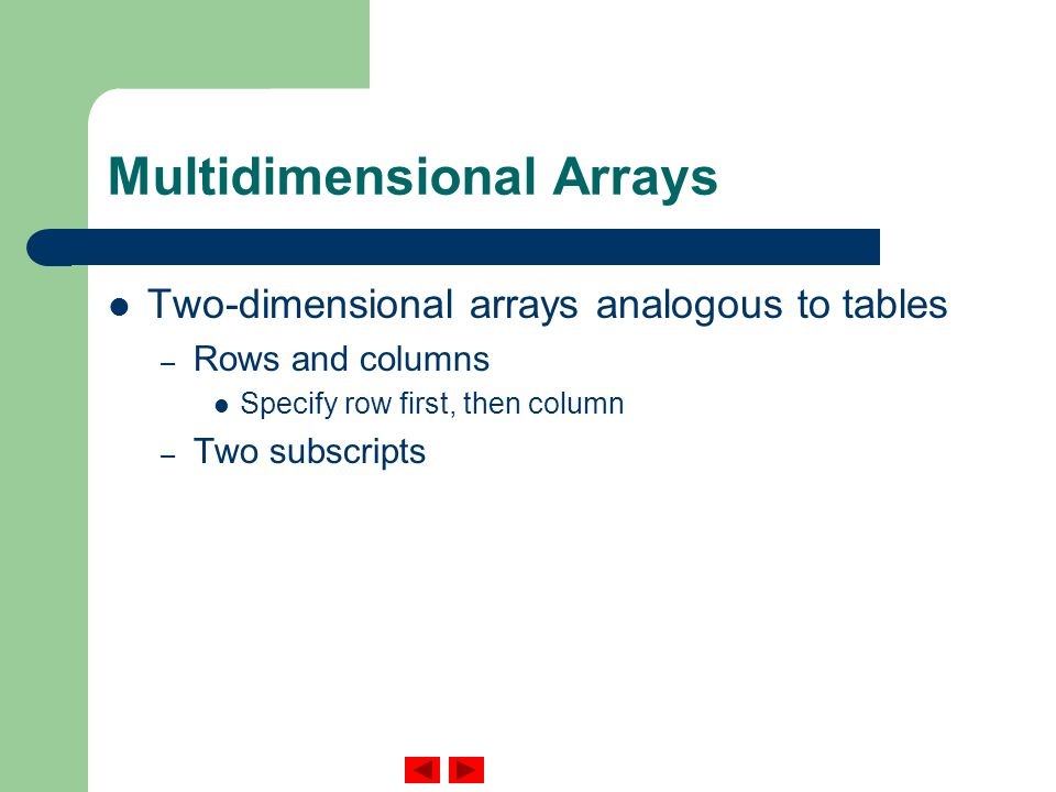 Multidimensional Arrays Two-dimensional arrays analogous to tables – Rows and columns Specify row first, then column – Two subscripts