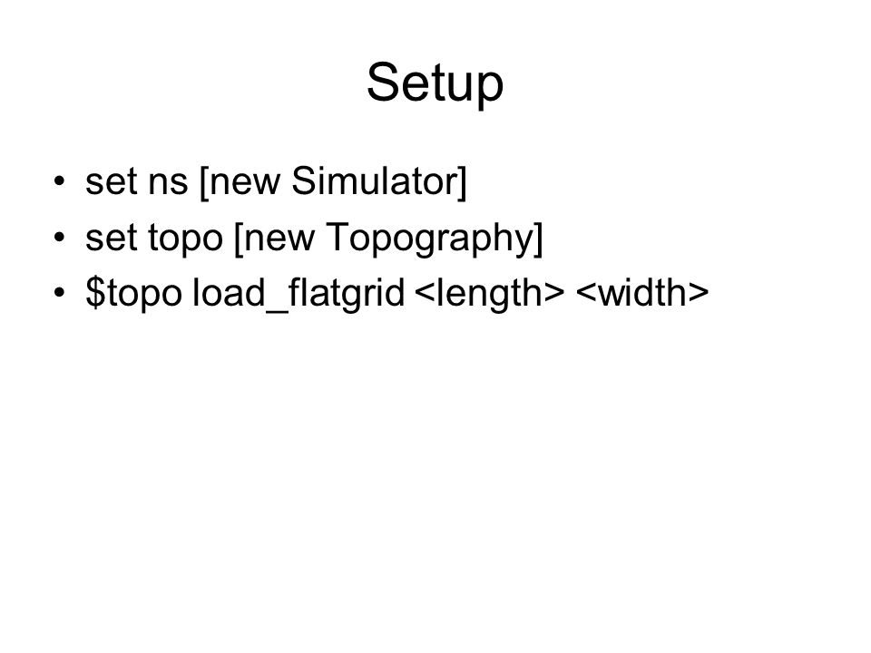 Setup set ns [new Simulator] set topo [new Topography] $topo load_flatgrid