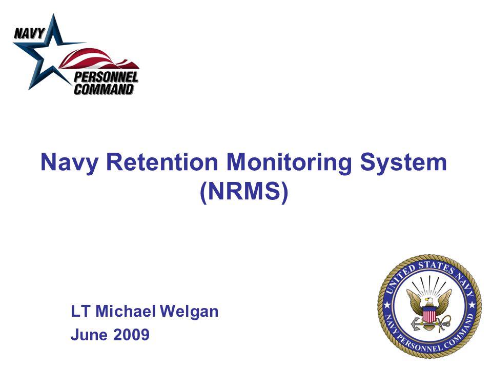 Navy Retention Monitoring System (NRMS) LT Michael Welgan June 2009