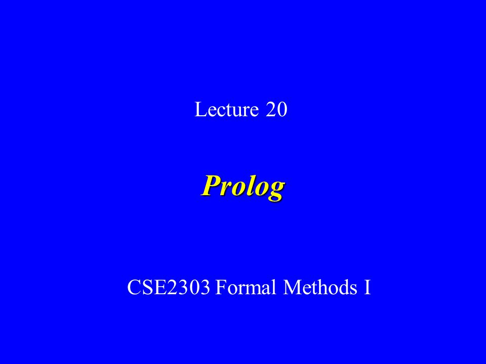 Prolog CSE2303 Formal Methods I Lecture 20