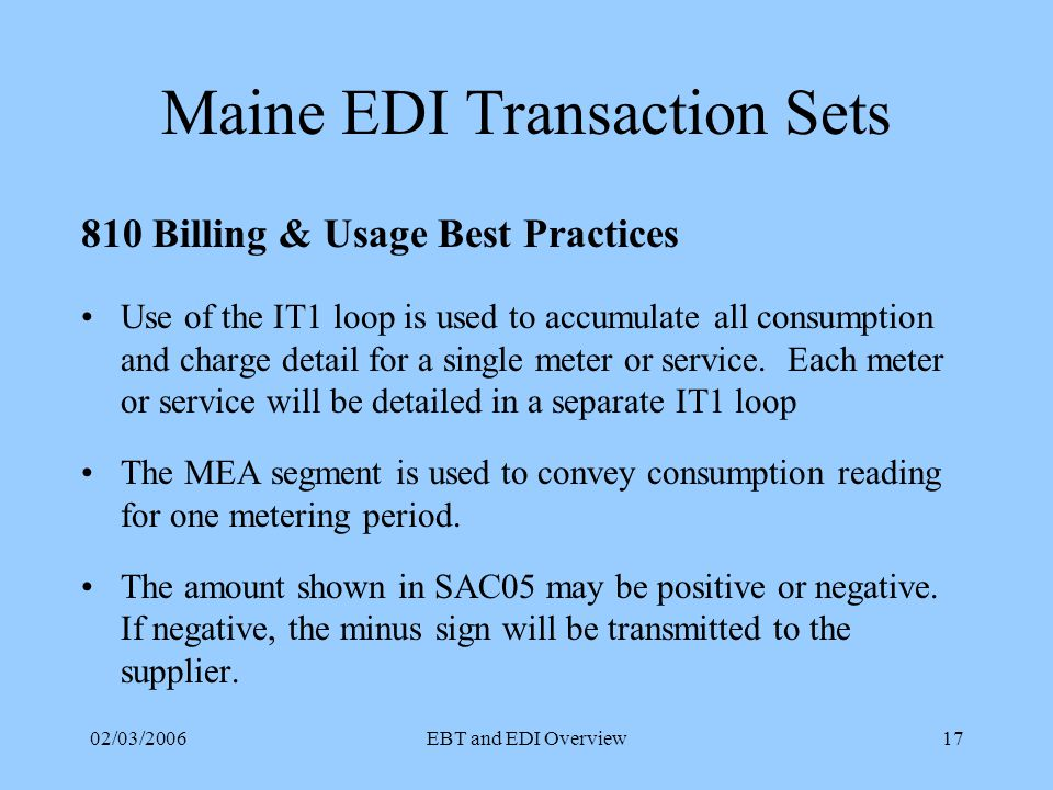 02/03/2006EBT and EDI Overview16 CEP Transactions ID Description Invoice Usage/billing Account Administration Payment/Adjustment Errors for non-814's Historical Usage Functional Acknowledgement Transaction Sets