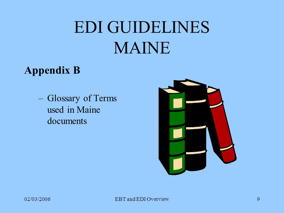 02/03/2006EBT and EDI Overview19 Maine EDI Transaction Sets 814 Account Administration 814 - 1 Enrollment (CEP TO T&D) 814 - 2 Change CEP Company Data (CEP TO T&D) 814 - 3 Change T&D Company Data (T&D TO CEP) 814 - 4 Successful Enrollment (T&D TO CEP) 814 - 5 Customer Move (T&D TO CEP) 814 - 6 Error (Both Ways)