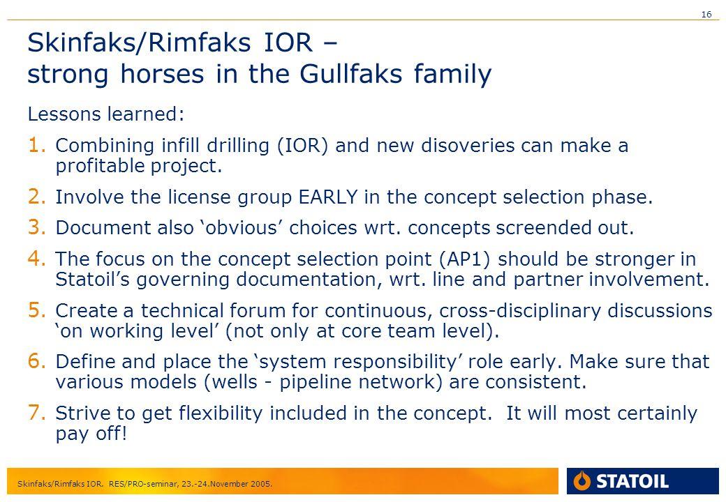 16 Skinfaks/Rimfaks IOR. RES/PRO-seminar, 23.-24.November 2005. Skinfaks/Rimfaks IOR – strong horses in the Gullfaks family Lessons learned: 1. Combin