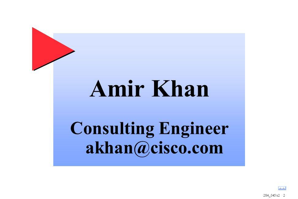 2 Amir Khan Consulting Engineer akhan@cisco.com