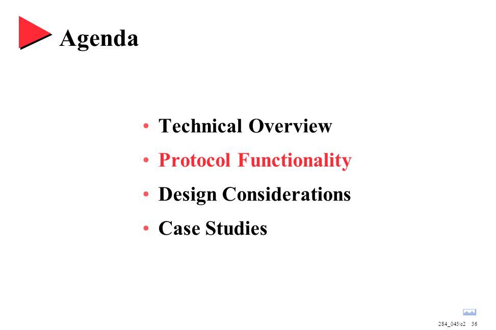284_045/c236 Agenda Technical Overview Protocol Functionality Design Considerations Case Studies